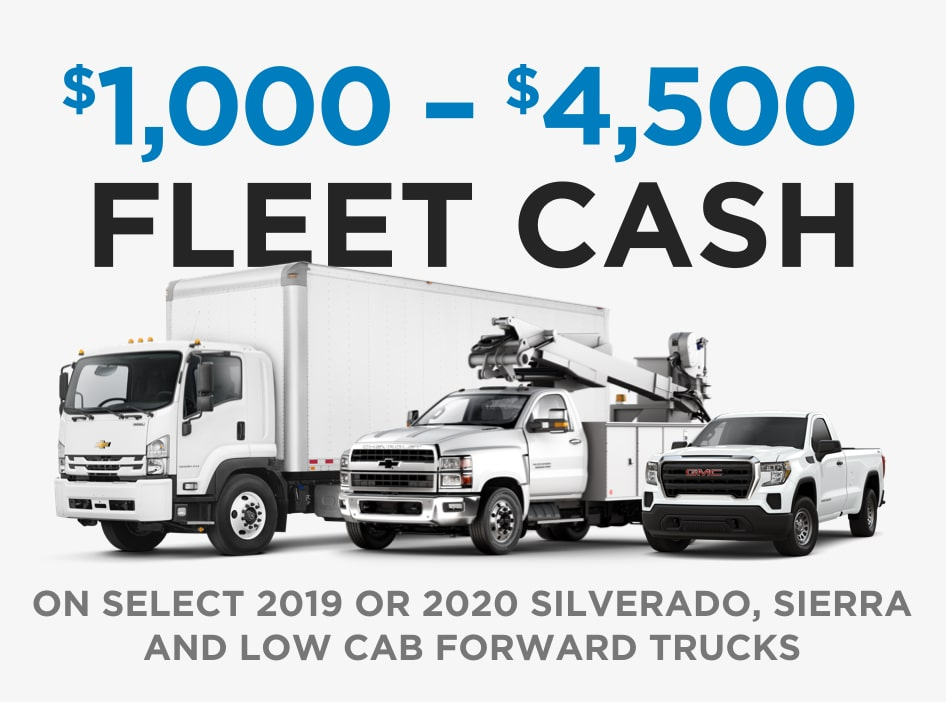 Fleet Cash Incentives Offer On Select 2019 or 2020 Silverado, Sierra, and Low Cab Forward Trucks - $1,000 - $4,500
